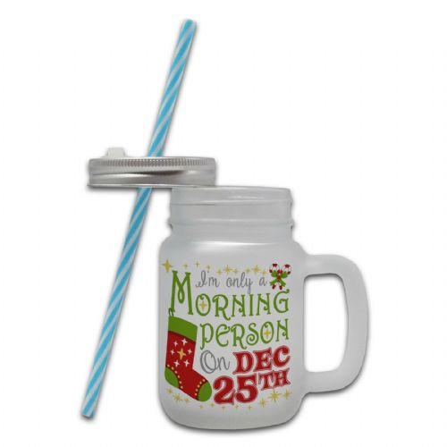 Only A Morning Person On 25th December Novelty Glass Mason Jar Mug